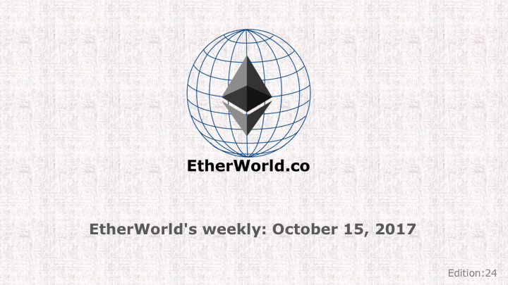 EtherWorld's weekly: October 15, 2017