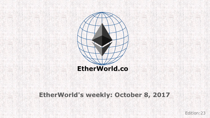 EtherWorld's weekly: October 8, 2017