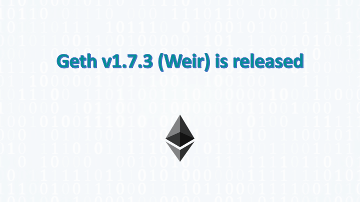 Geth v1.7.3 (Weir) is released
