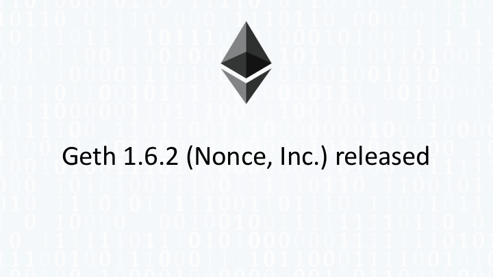 Geth 1.6.2 (Nonce, Inc.) released.