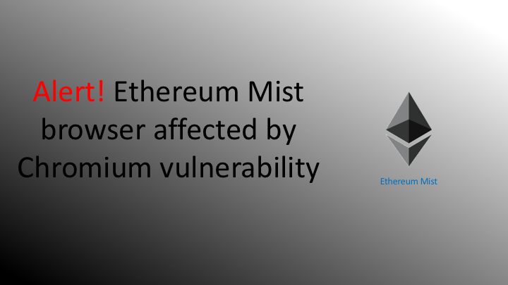 Alert ! Ethereum Mist browser affected by Chromium vulnerability