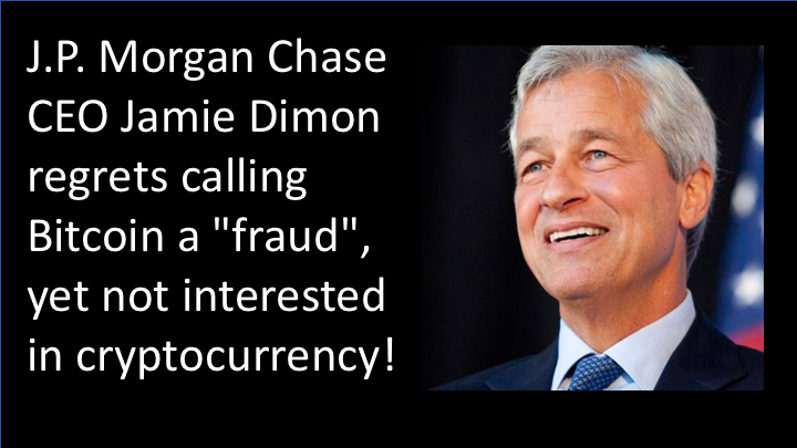 "J.P. Morgan Chase CEO Jamie Dimon regrets calling Bitcoin a ""fraud"", yet not interested in cryptocurrency!"