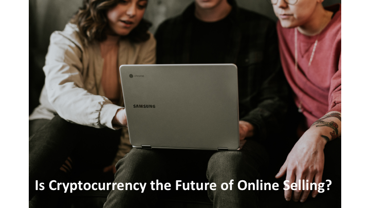 Is Cryptocurrency the Future of Online Selling?
