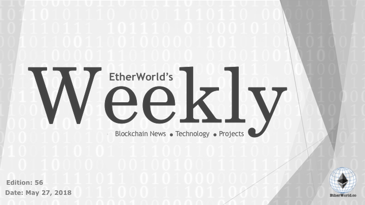 EtherWorld's weekly: May 27, 2018