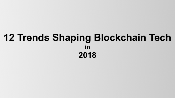 12 Trends Shaping Blockchain Tech in 2018