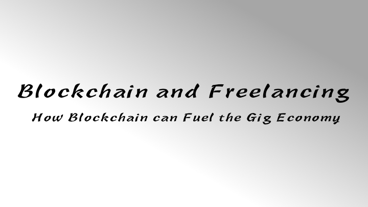 Blockchain and Freelancing: How Blockchain can Fuel the Gig Economy
