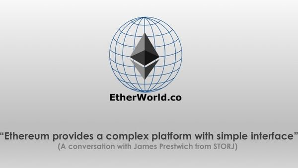 """Ethereum provides a complex platform with simple interface"" (A conversation with James Prestwich from STORJ)"