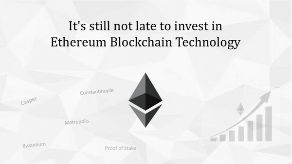 It's still not late to invest in Ethereum Blockchain Technology