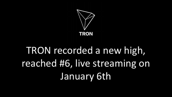 TRON recorded a new high, reached #6, live streaming on January 6th