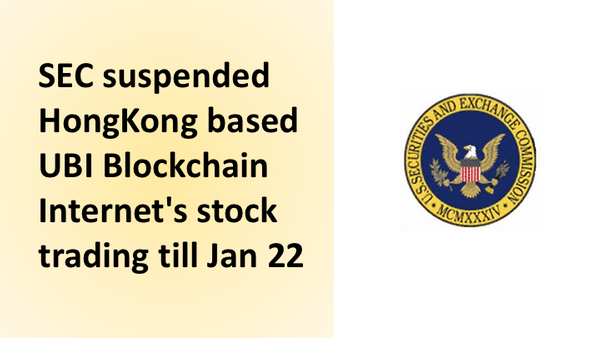 SEC suspended HongKong based UBI Blockchain Internet's stock trading till Jan 22