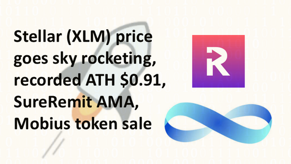 Stellar (XLM) price goes sky rocketing, recorded ATH $0.91, SureRemit AMA, Mobius token sale