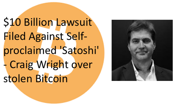 $10 Billion Lawsuit Filed Against Self-proclaimed 'Satoshi' - Craig Wright over stolen Bitcoin