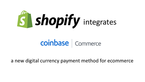 Shopify integrates 'Coinbase Commerce' -  a new digital currency payment method for ecommerce