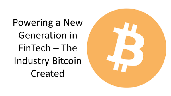 Powering a New Generation in FinTech – The Industry Bitcoin Created