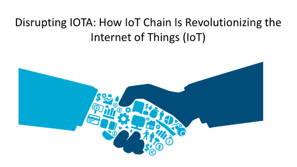 Disrupting IOTA: How IoT Chain Is Revolutionizing the Internet of Things (IoT)