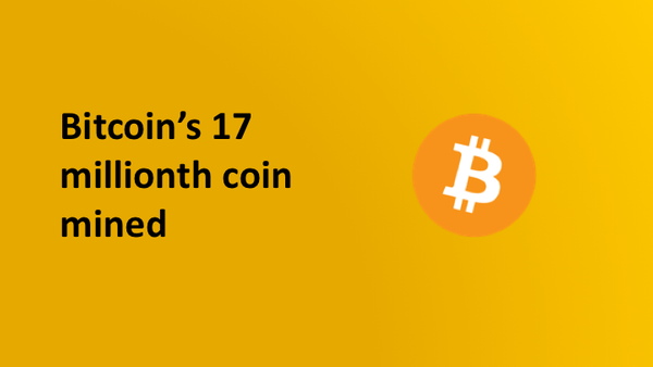 Bitcoin's 17 millionth coin mined