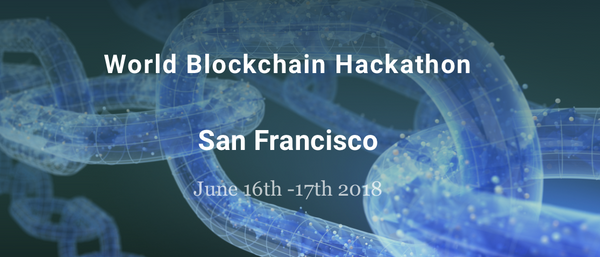 "World Blockchain Hackathon ""San Francisco"" June 16th -17th 2018"