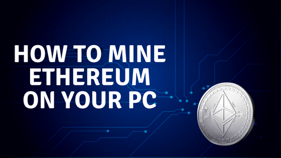 How to mine Ethereum on your PC