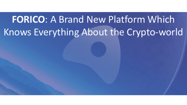 FORICO: A Brand New Platform Which Knows Everything About the Crypto-world