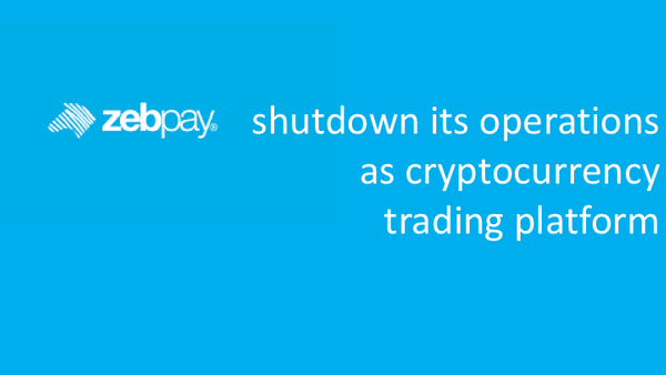 Zebpay shutdown its operations as cryptocurrency trading platform