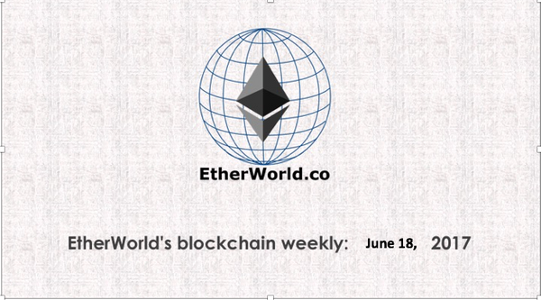 EtherWorld's weekly: June 18, 2017