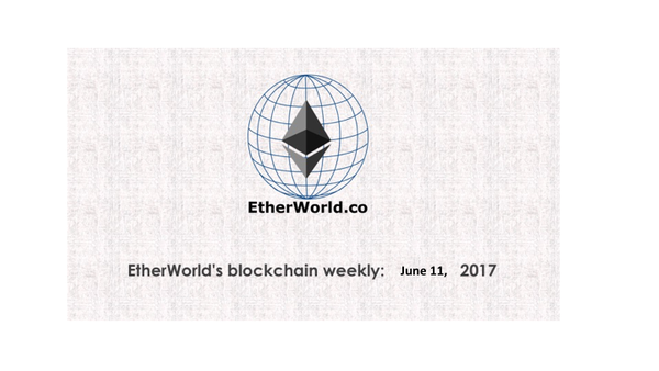 EtherWorld's blockchain weekly: June 11, 2017