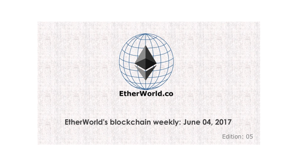 EtherWorld's blockchain weekly: June 04, 2017