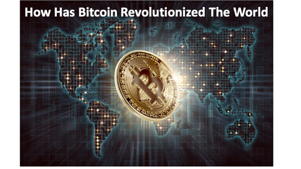 How Has Bitcoin Revolutionized The World