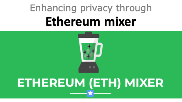 Enhancing privacy through Etherum mixer