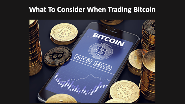What To Consider When Trading Bitcoin