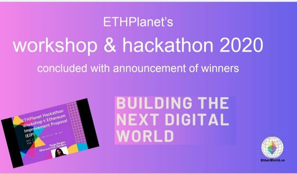 ETHPlanet workshop & hackathon 2020 concluded with announcement of winners