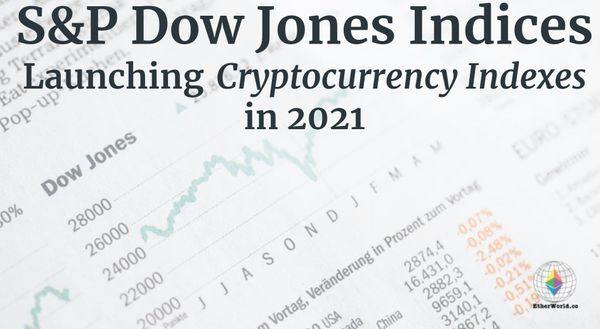 S&P Dow Jones Indices Launching Cryptocurrency Indexes In 2021
