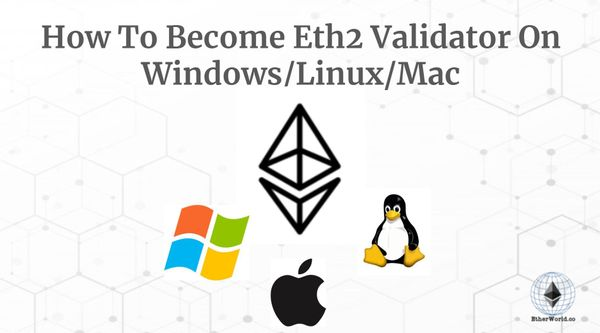 How To Become Eth2 Validator On Windows/Linux/Mac